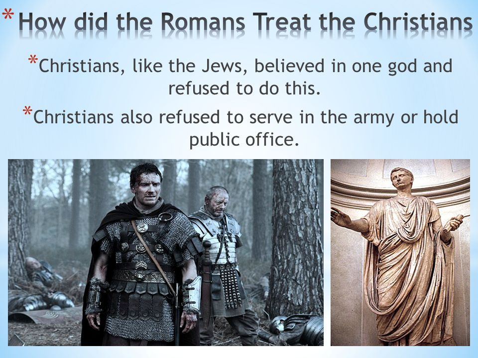 * Christians, like the Jews, believed in one god and refused to do this.
