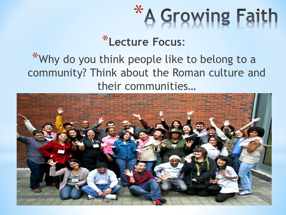 * Lecture Focus: * Why do you think people like to belong to a community.