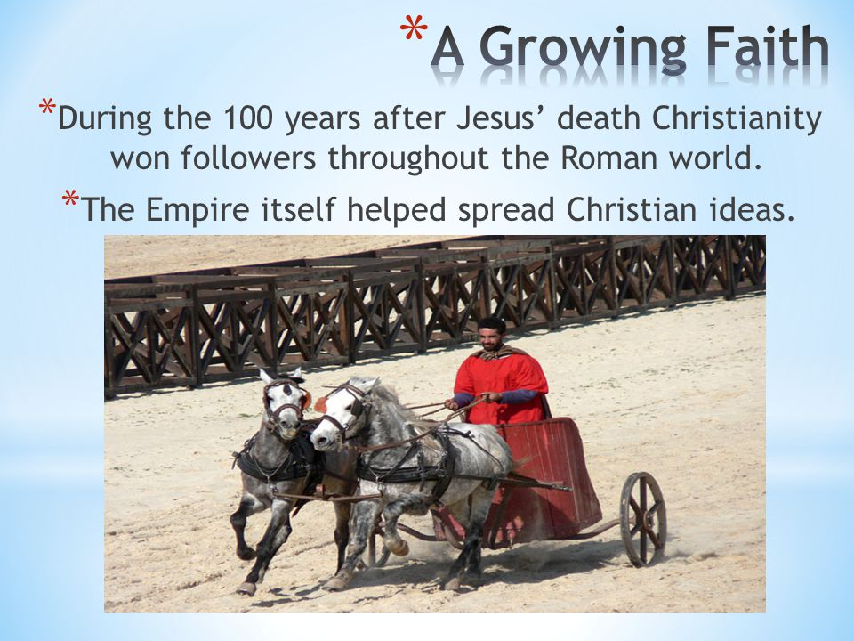 * During the 100 years after Jesus' death Christianity won followers throughout the Roman world.