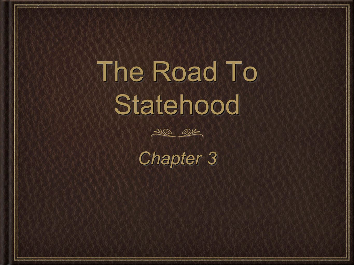 The Road To Statehood Chapter 3