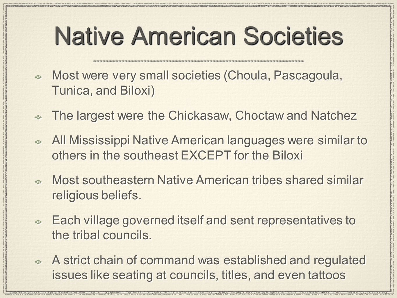 Native American Societies Most were very small societies (Choula, Pascagoula, Tunica, and Biloxi) The largest were the Chickasaw, Choctaw and Natchez
