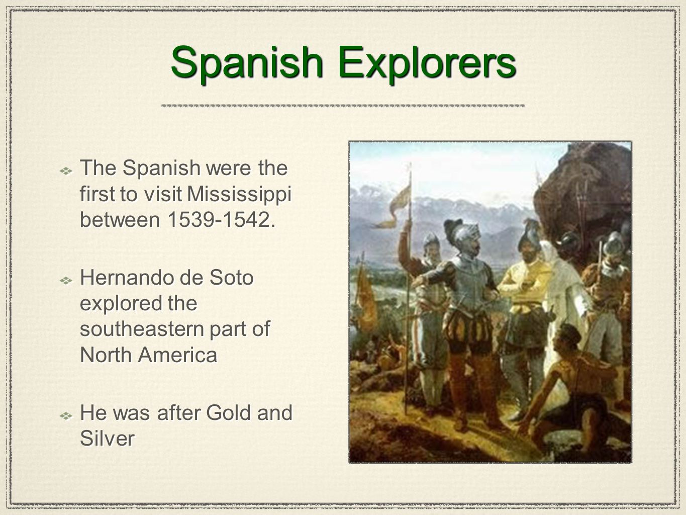 Spanish Explorers The Spanish were the first to visit Mississippi between 1539-1542. Hernando de Soto explored the southeastern part of North America