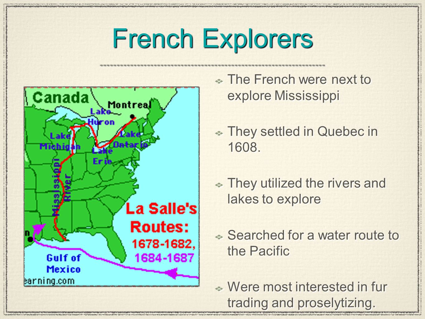 French Explorers The French were next to explore Mississippi They settled in Quebec in 1608. They utilized the rivers and lakes to explore Searched fo