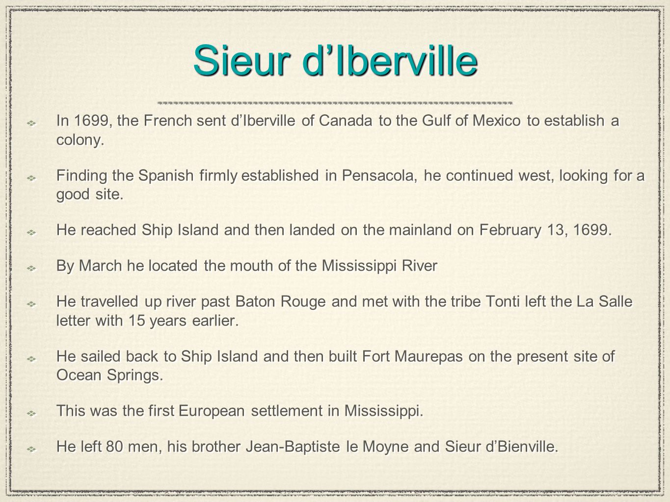 Sieur d'Iberville In 1699, the French sent d'Iberville of Canada to the Gulf of Mexico to establish a colony. Finding the Spanish firmly established i