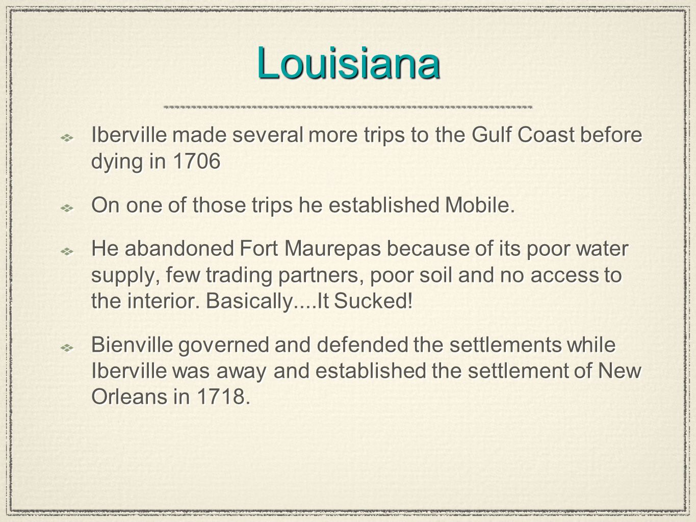 LouisianaLouisiana Iberville made several more trips to the Gulf Coast before dying in 1706 On one of those trips he established Mobile. He abandoned