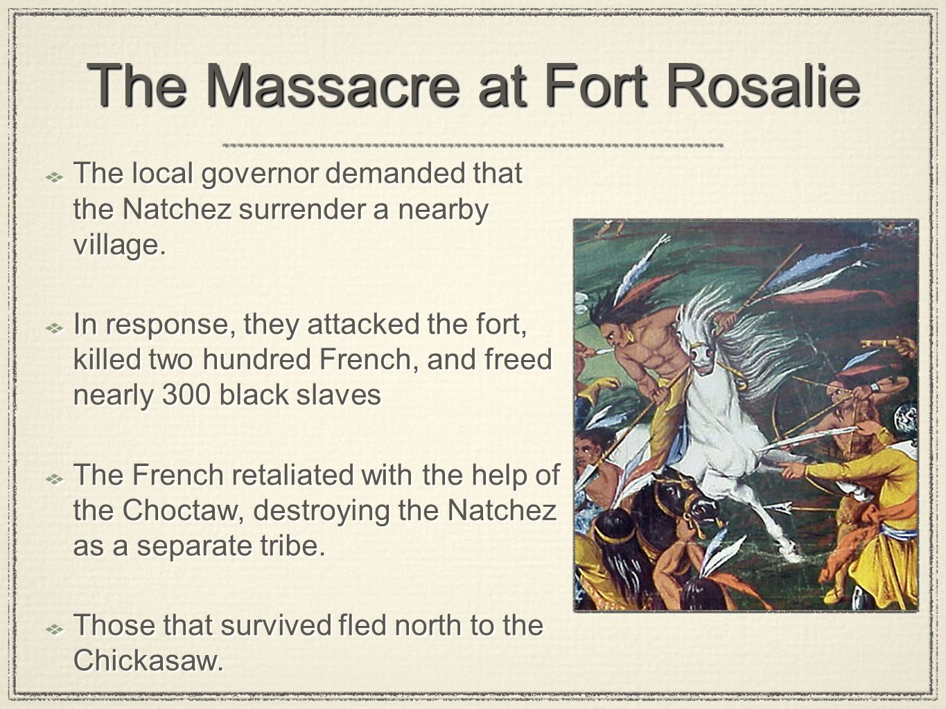 The Massacre at Fort Rosalie The local governor demanded that the Natchez surrender a nearby village. In response, they attacked the fort, killed two