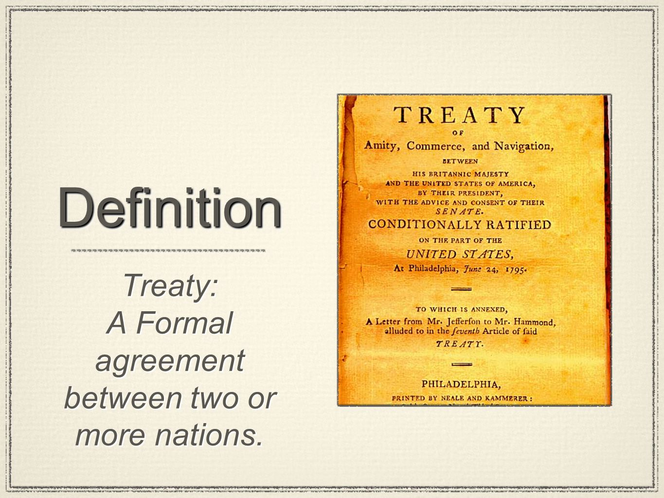 DefinitionDefinition Treaty: A Formal agreement between two or more nations. Treaty: A Formal agreement between two or more nations.