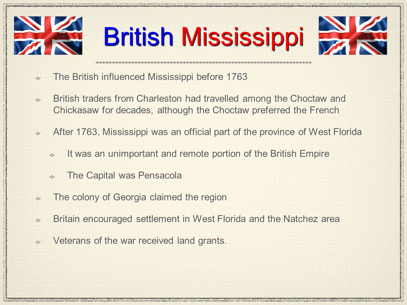 British Mississippi The British influenced Mississippi before 1763 British traders from Charleston had travelled among the Choctaw and Chickasaw for d