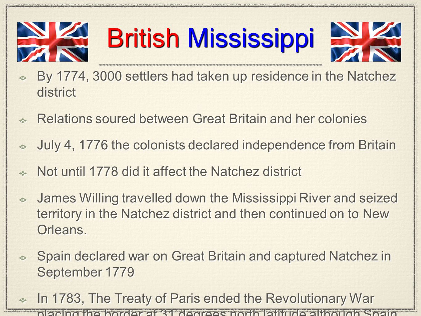 British Mississippi By 1774, 3000 settlers had taken up residence in the Natchez district Relations soured between Great Britain and her colonies July
