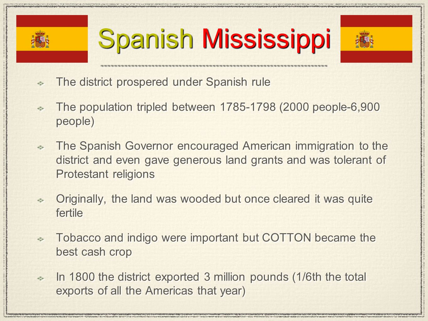 Spanish Mississippi The district prospered under Spanish rule The population tripled between 1785-1798 (2000 people-6,900 people) The Spanish Governor