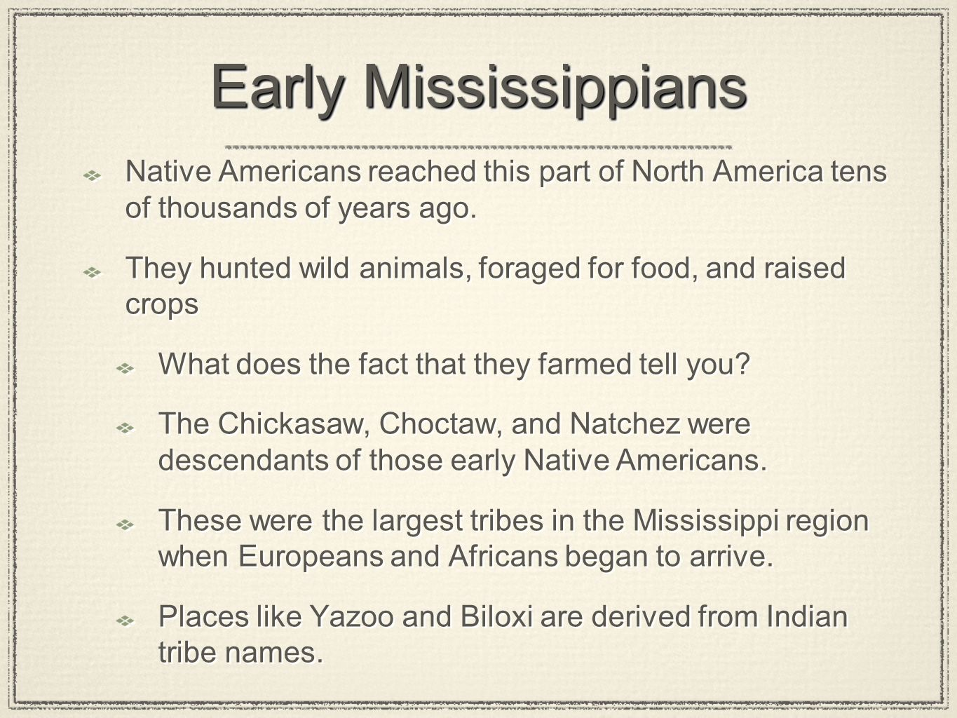 Early Mississippians Native Americans reached this part of North America tens of thousands of years ago. They hunted wild animals, foraged for food, a