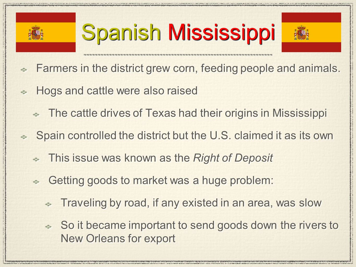 Spanish Mississippi Farmers in the district grew corn, feeding people and animals. Hogs and cattle were also raised The cattle drives of Texas had the