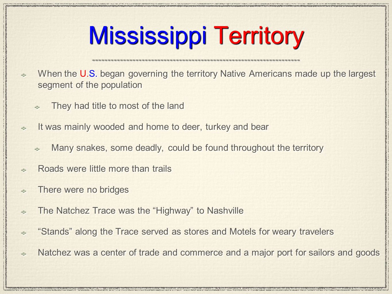 Mississippi Territory When the U.S. began governing the territory Native Americans made up the largest segment of the population They had title to mos