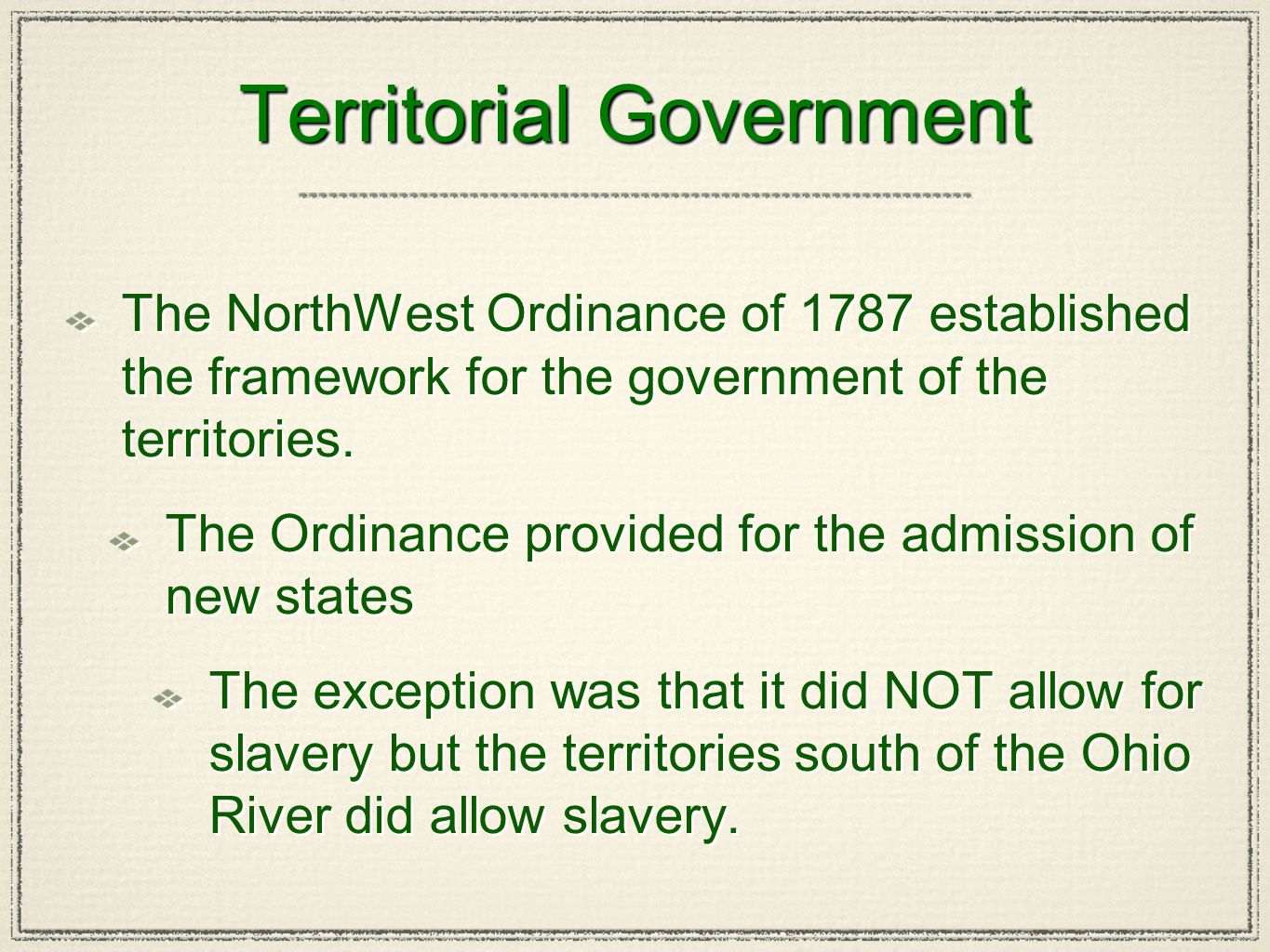 Territorial Government The NorthWest Ordinance of 1787 established the framework for the government of the territories. The Ordinance provided for the