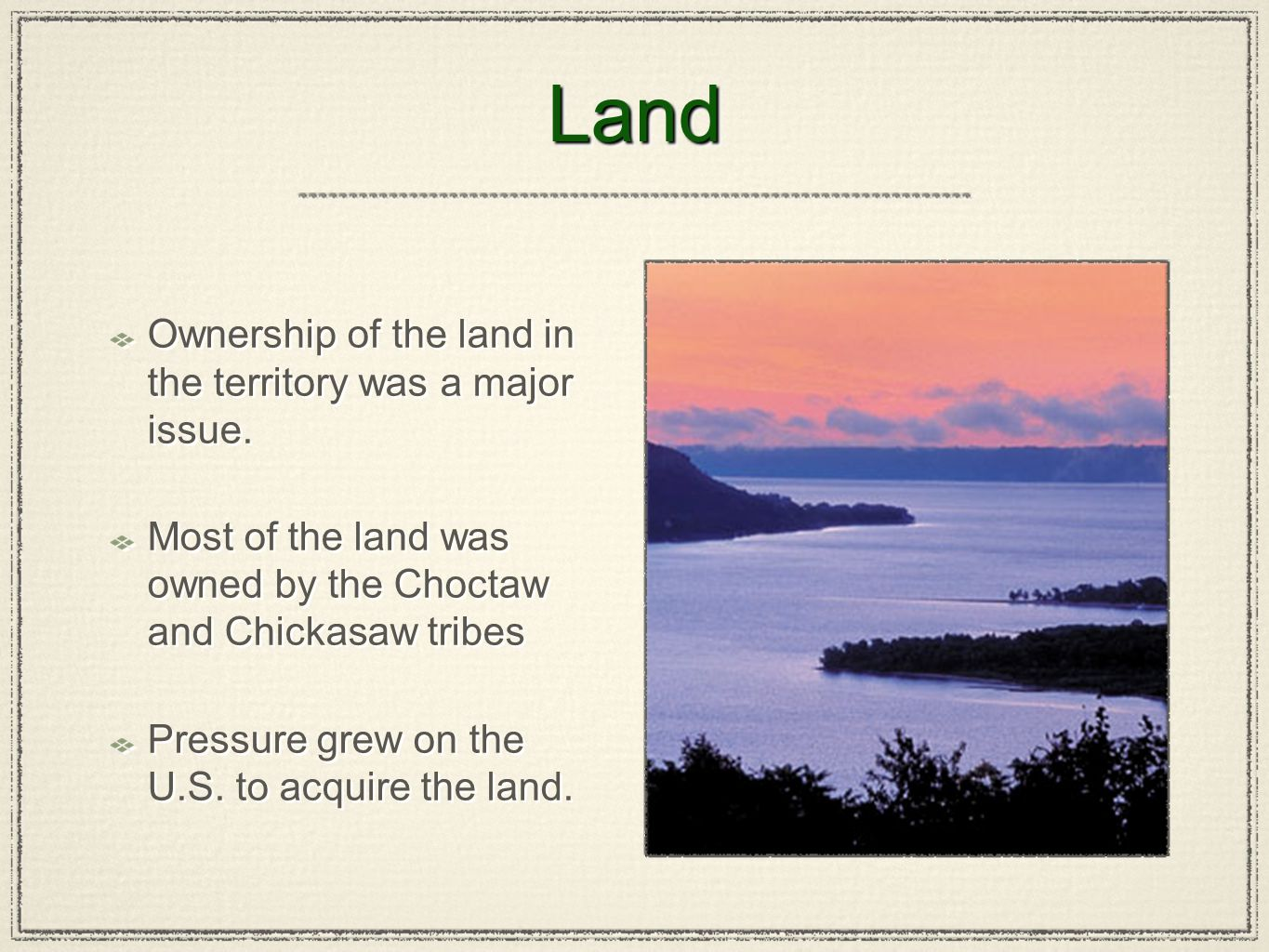 LandLand Ownership of the land in the territory was a major issue. Most of the land was owned by the Choctaw and Chickasaw tribes Pressure grew on the