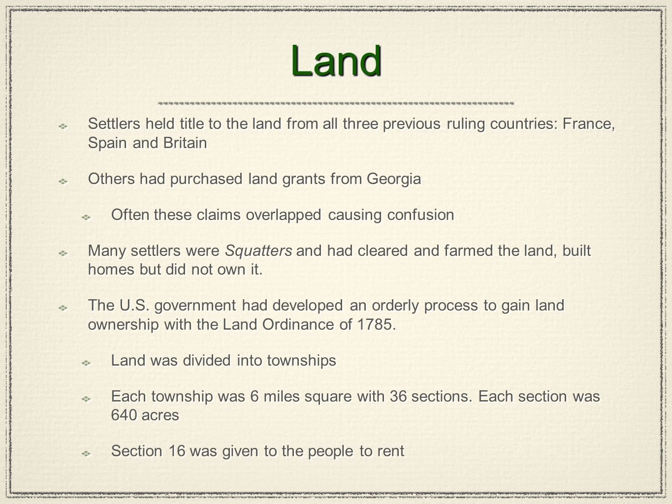 LandLand Settlers held title to the land from all three previous ruling countries: France, Spain and Britain Others had purchased land grants from Geo