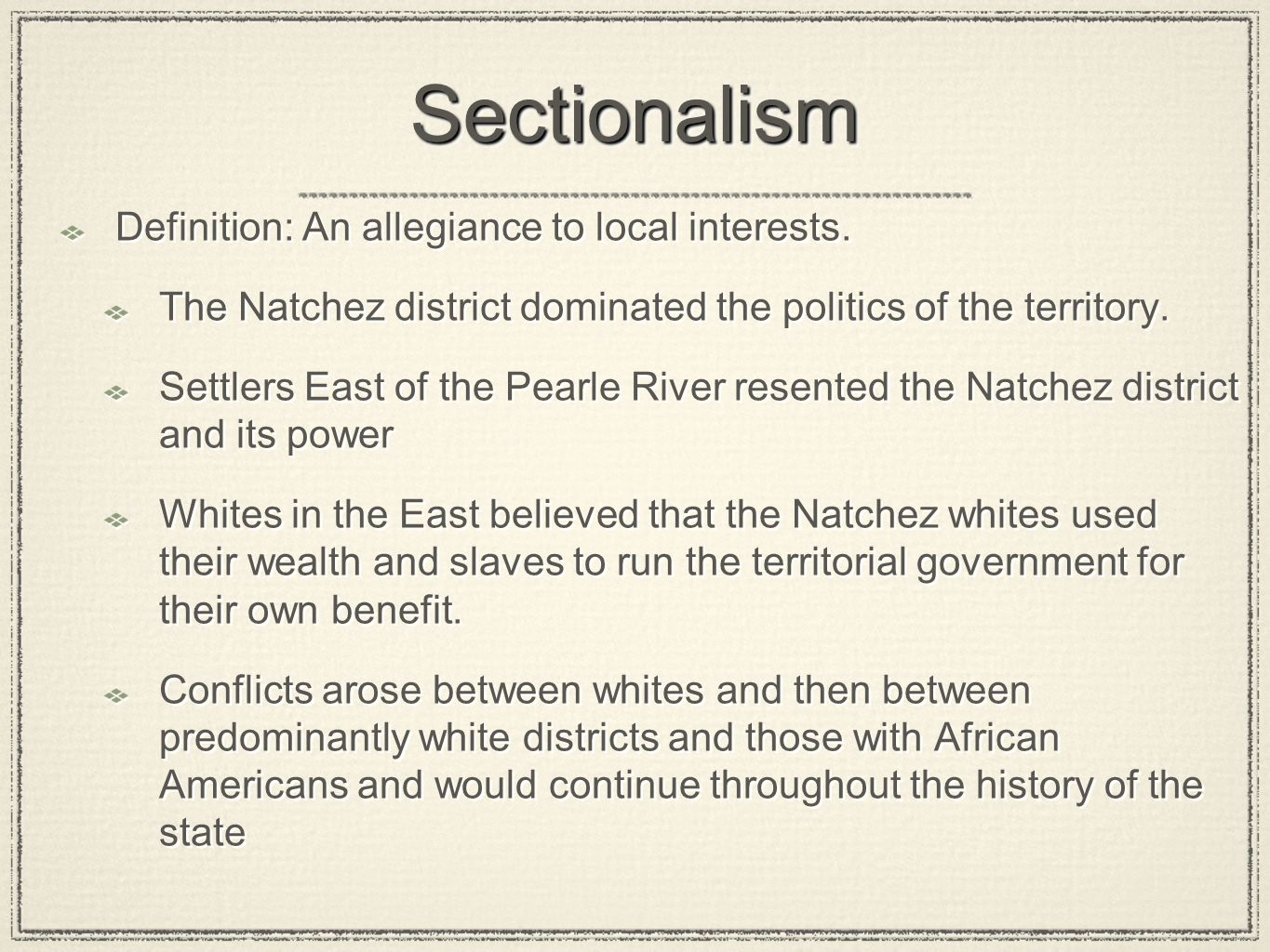 SectionalismSectionalism Definition: An allegiance to local interests. The Natchez district dominated the politics of the territory. Settlers East of