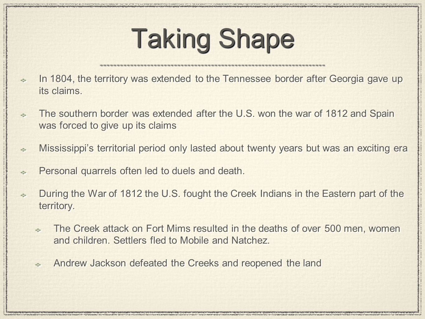 Taking Shape In 1804, the territory was extended to the Tennessee border after Georgia gave up its claims. The southern border was extended after the