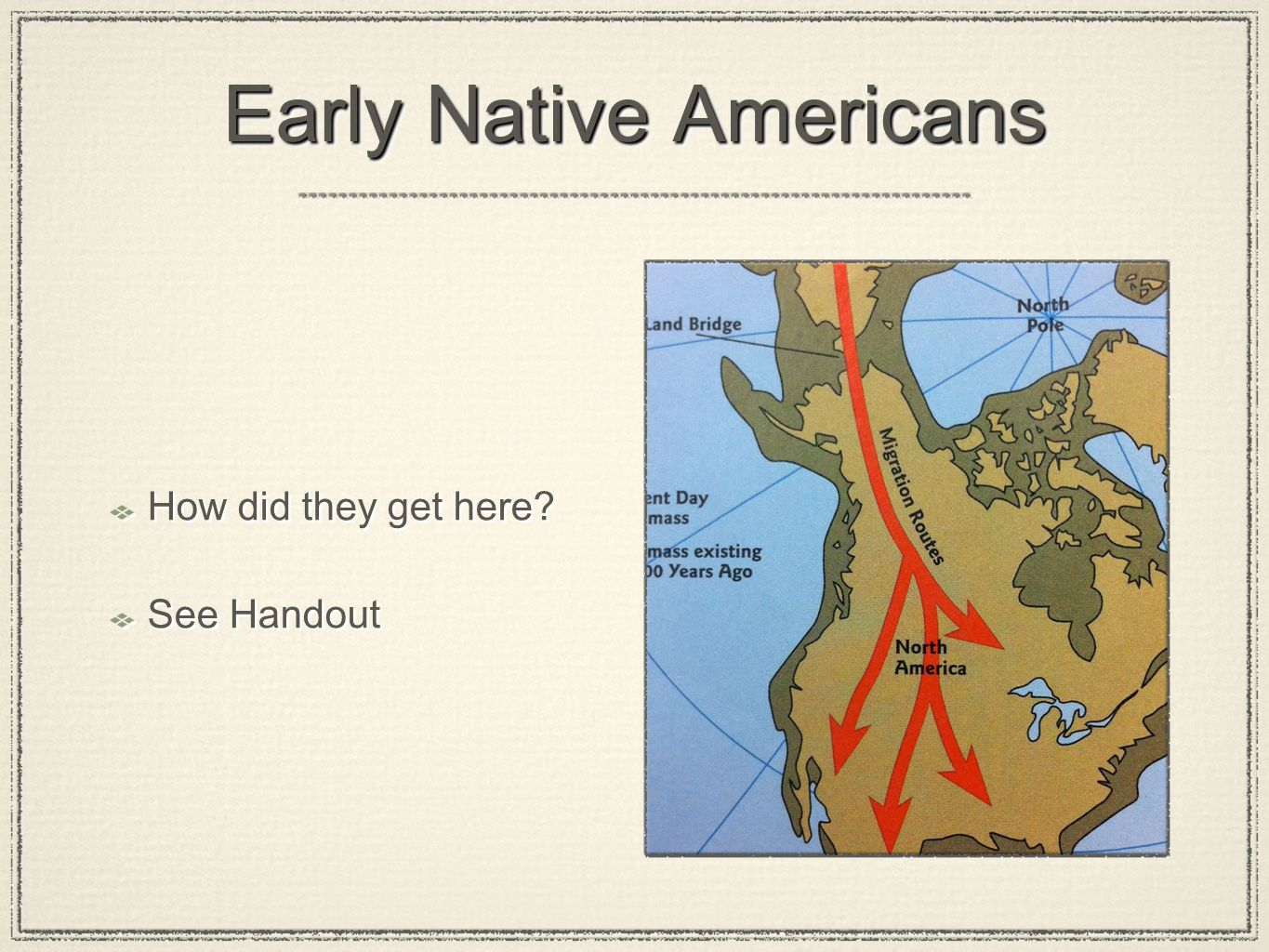 Early Native Americans How did they get here? See Handout How did they get here? See Handout