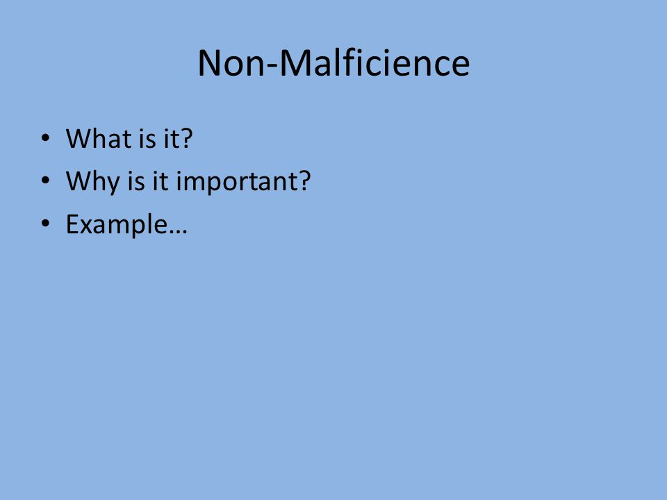 Non-Malficience What is it Why is it important Example…