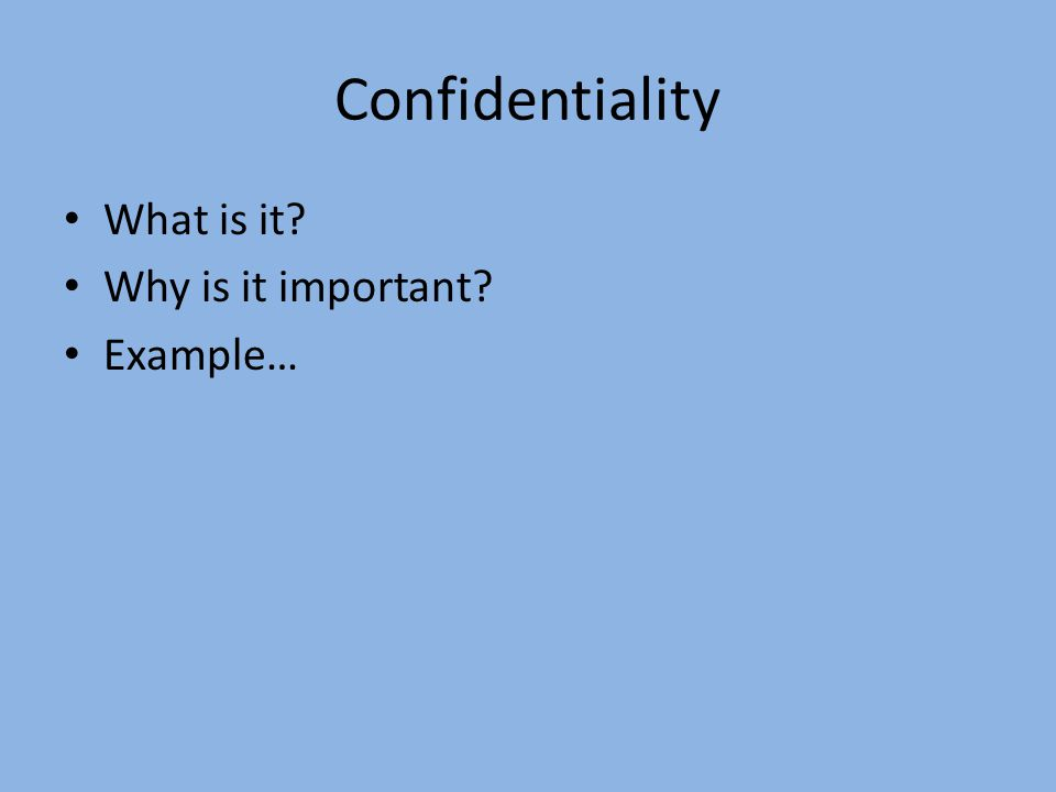 Confidentiality What is it Why is it important Example…