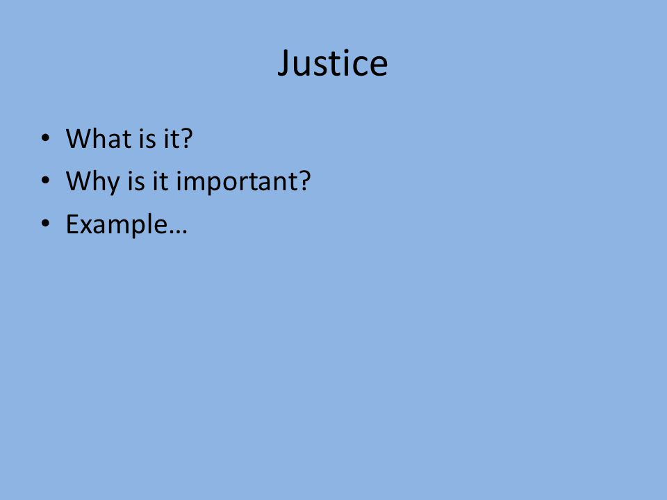 Justice What is it Why is it important Example…