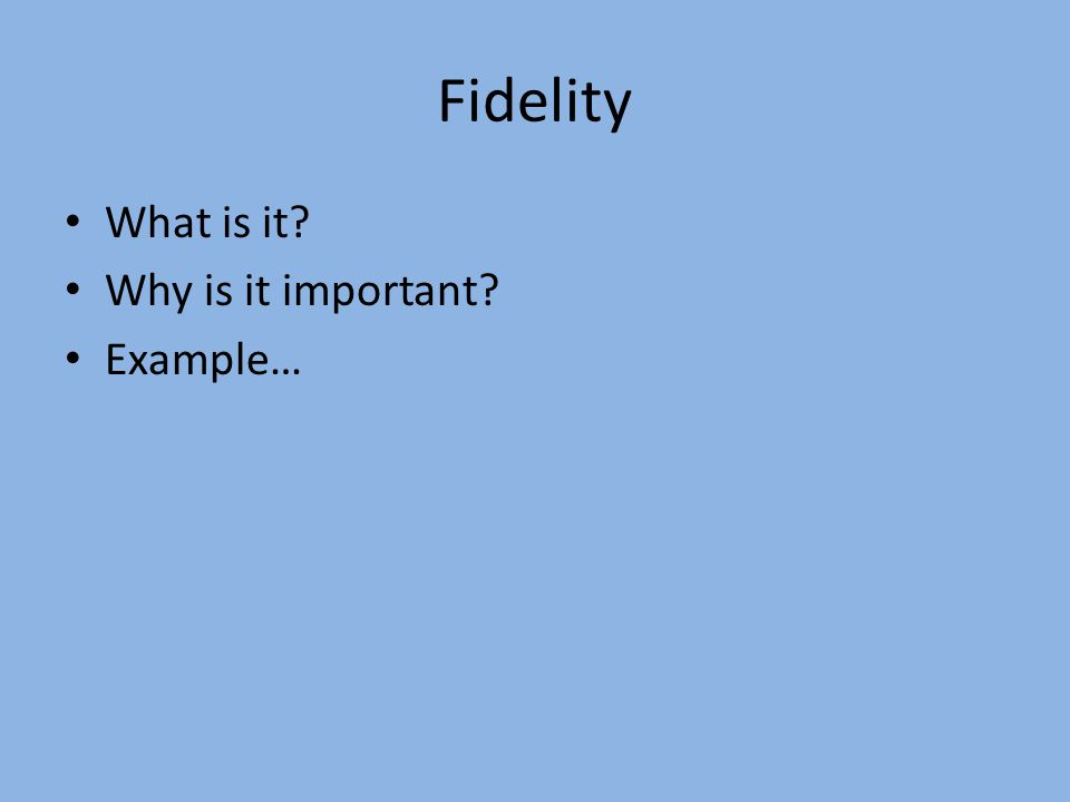 Fidelity What is it Why is it important Example…