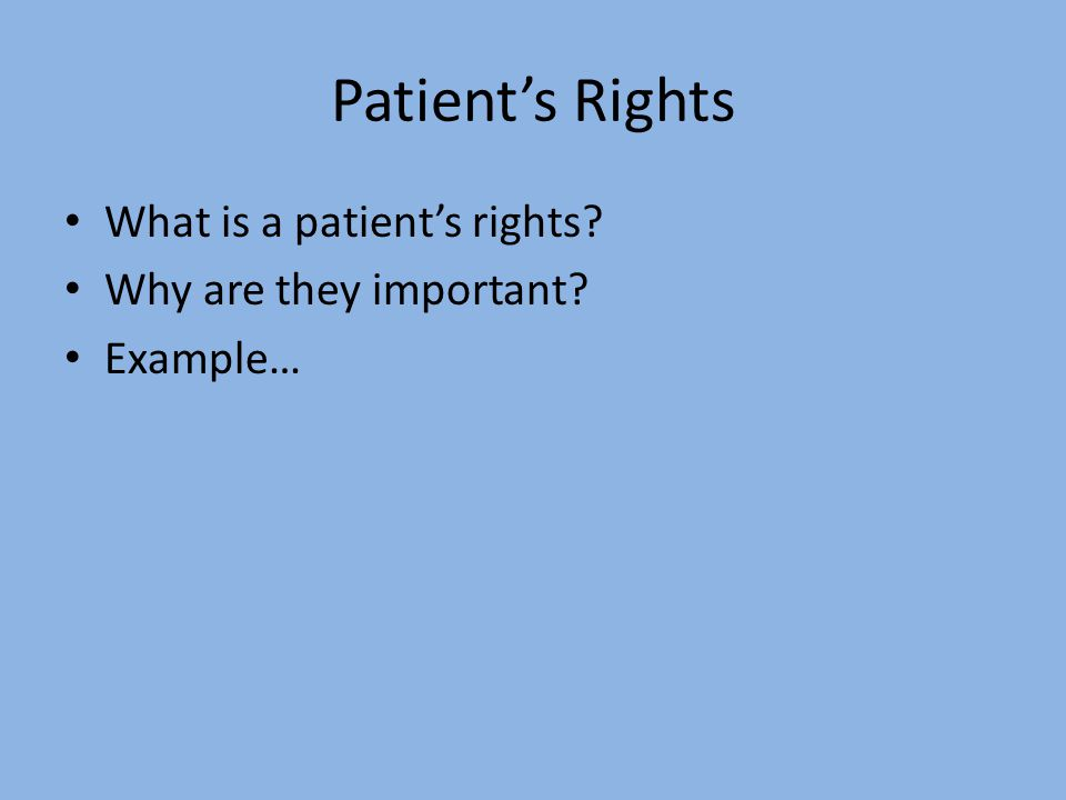 Patient's Rights What is a patient's rights Why are they important Example…