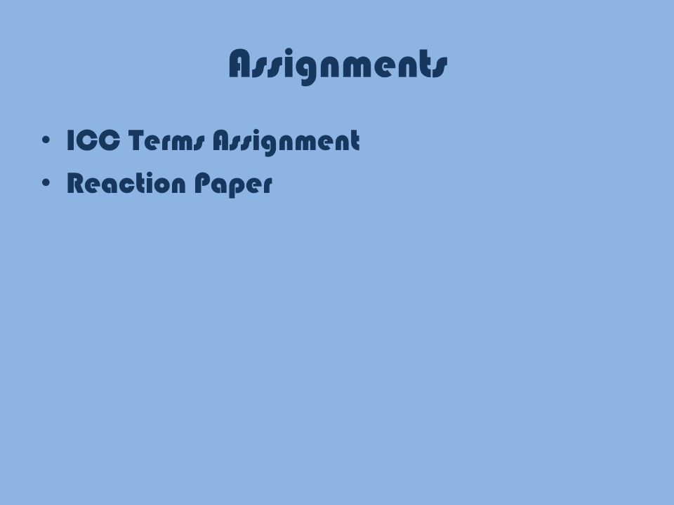 Assignments ICC Terms Assignment Reaction Paper
