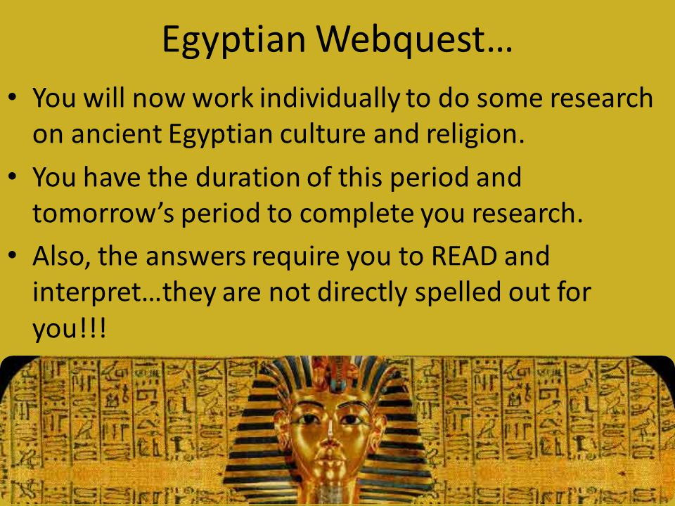 Egyptian Webquest… You will now work individually to do some research on ancient Egyptian culture and religion.