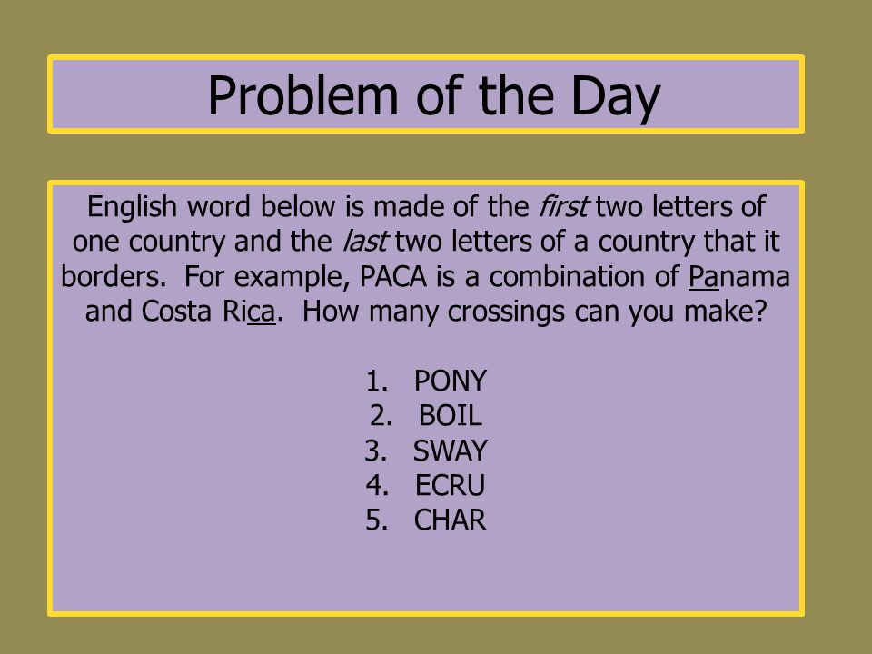 Problem of the Day English word below is made of the first two letters of one country and the last two letters of a country that it borders.