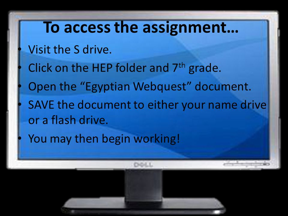 To access the assignment… Visit the S drive. Click on the HEP folder and 7 th grade.