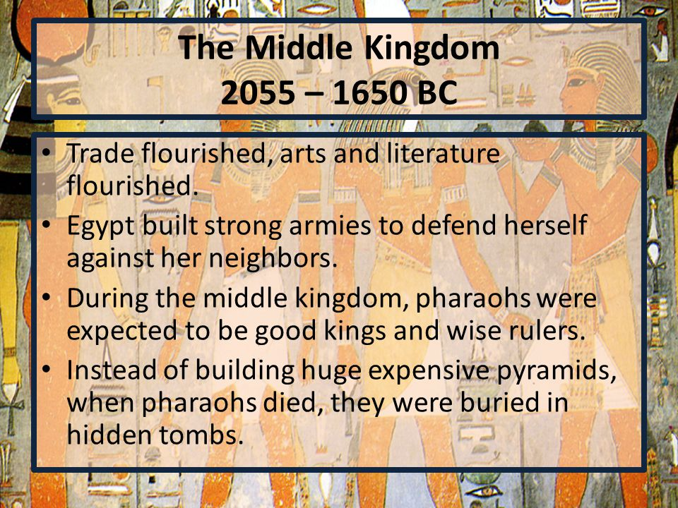 The Middle Kingdom 2055 – 1650 BC Trade flourished, arts and literature flourished.