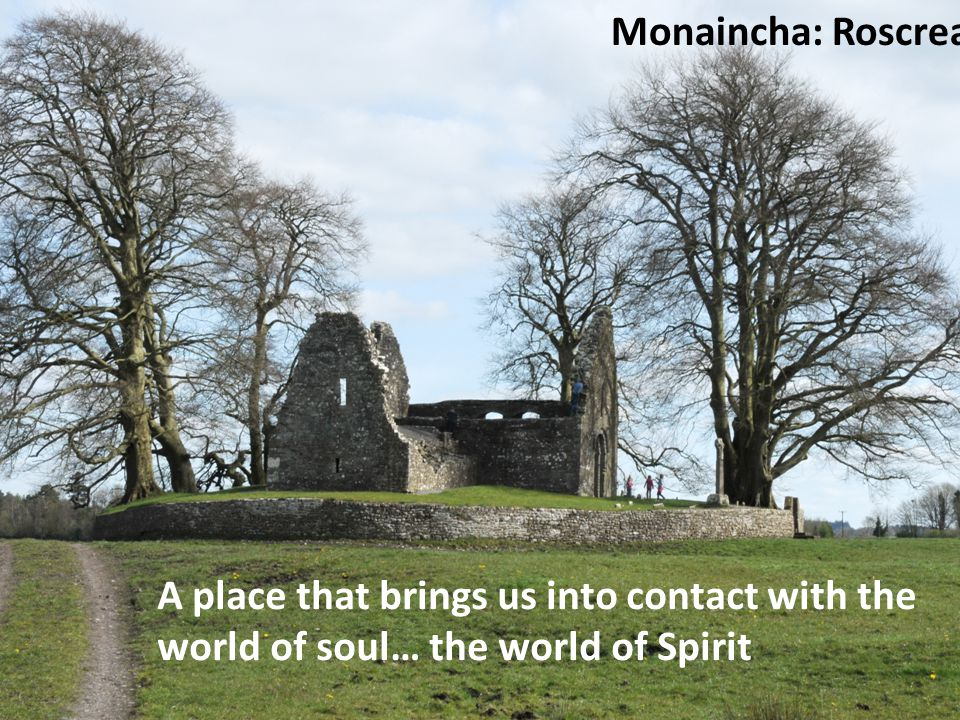 Monaincha: Roscrea A place that brings us into contact with the world of soul… the world of Spirit