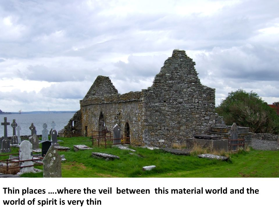 Thin places ….where the veil between this material world and the world of spirit is very thin