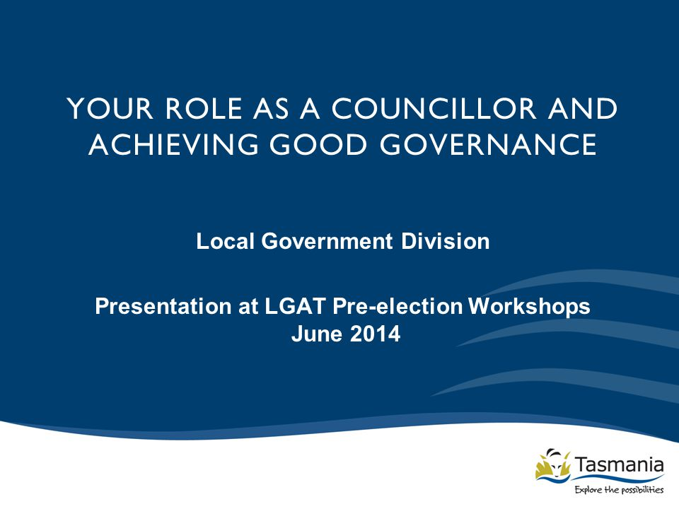 A brief introduction to the Local Government Division Your role as a councillor Working with your general manager Good meeting procedures A brief introduction to complying with the Local Government Act, including the role of the Director of Local Government Some key messages WHAT I WILL COVER