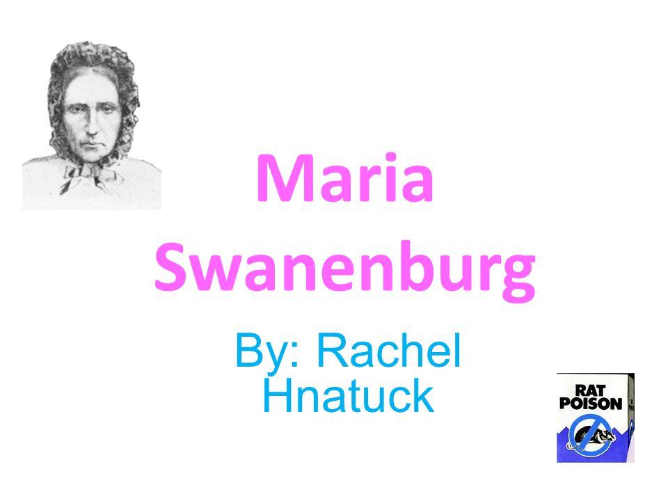 Maria Swanenburg By: Rachel Hnatuck