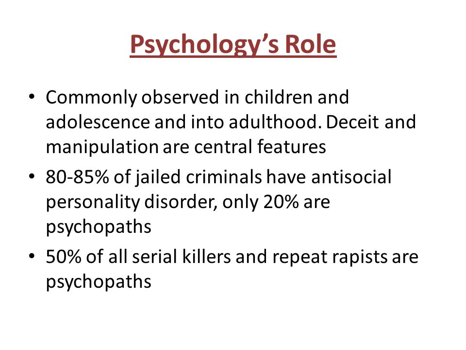 Psychology's Role Commonly observed in children and adolescence and into adulthood.