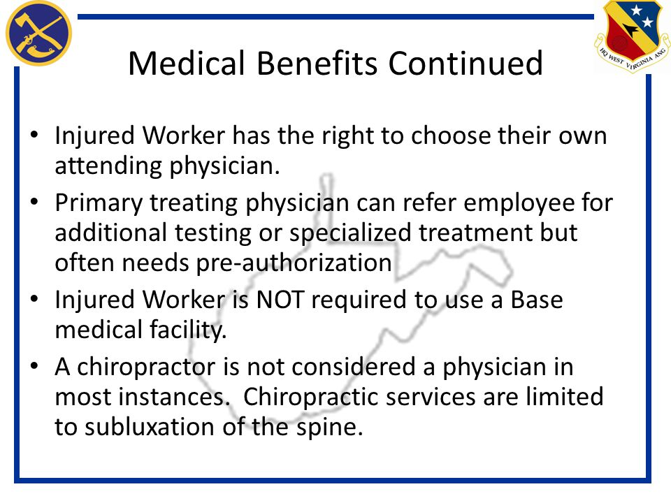 Medical Benefits Continued Injured Worker has the right to choose their own attending physician.
