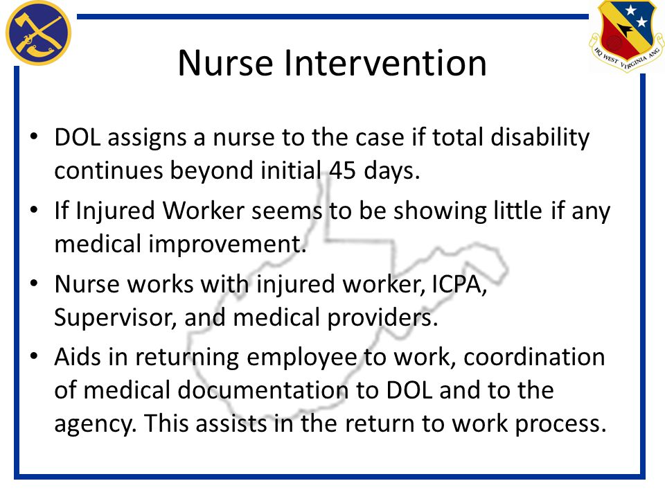 Nurse Intervention DOL assigns a nurse to the case if total disability continues beyond initial 45 days.