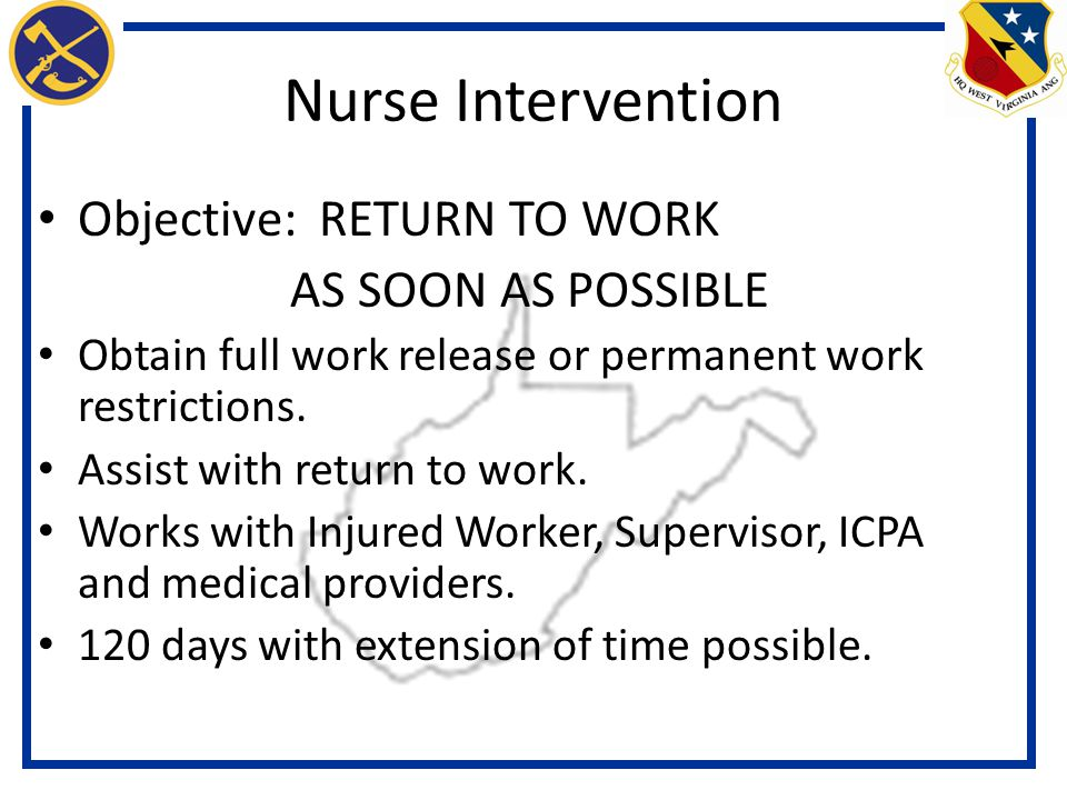 Nurse Intervention Objective: RETURN TO WORK AS SOON AS POSSIBLE Obtain full work release or permanent work restrictions.