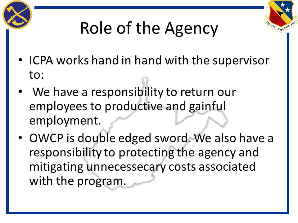 Role of the Agency ICPA works hand in hand with the supervisor to: We have a responsibility to return our employees to productive and gainful employment.