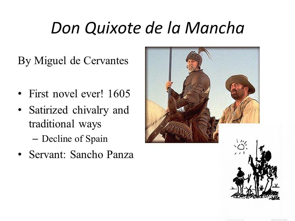 By Miguel de Cervantes First novel ever! 1605 Satirized chivalry and traditional ways – Decline of Spain Servant: Sancho Panza Don Quixote de la Manch