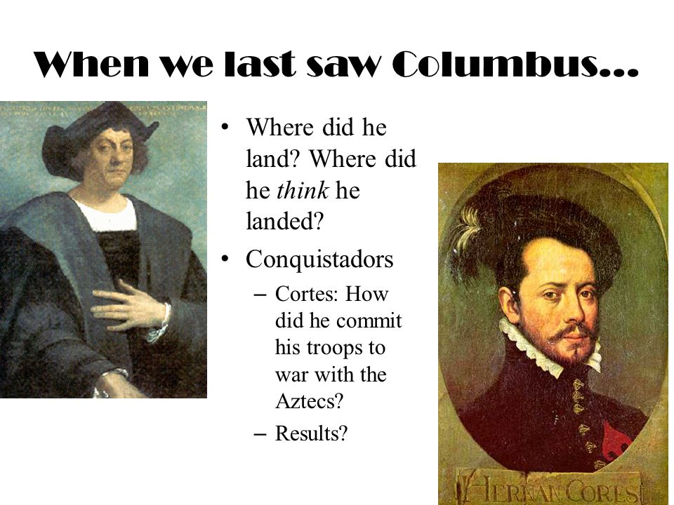 When we last saw Columbus… Where did he land. Where did he think he landed.