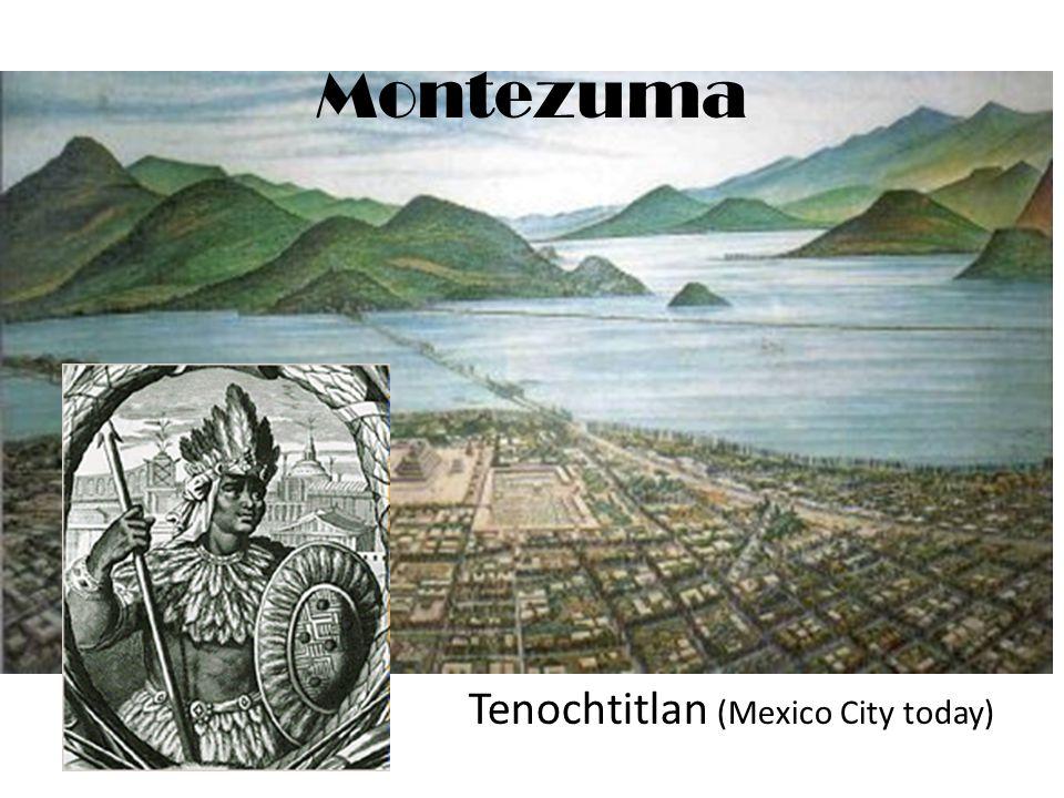 Montezuma Tenochtitlan (Mexico City today)