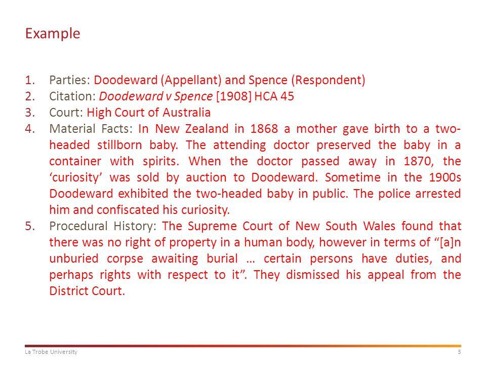 3La Trobe University Example 1.Parties: Doodeward (Appellant) and Spence (Respondent) 2.Citation: Doodeward v Spence [1908] HCA 45 3.Court: High Court