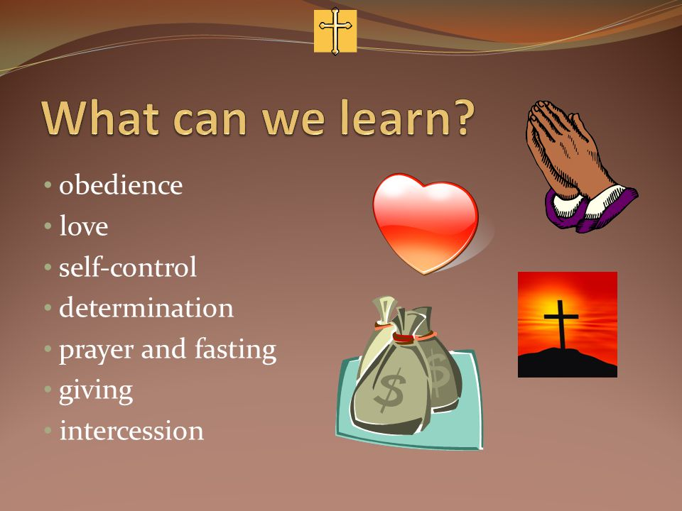 obedience love self-control determination prayer and fasting giving intercession