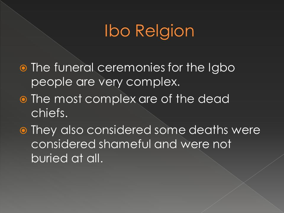  The funeral ceremonies for the Igbo people are very complex.