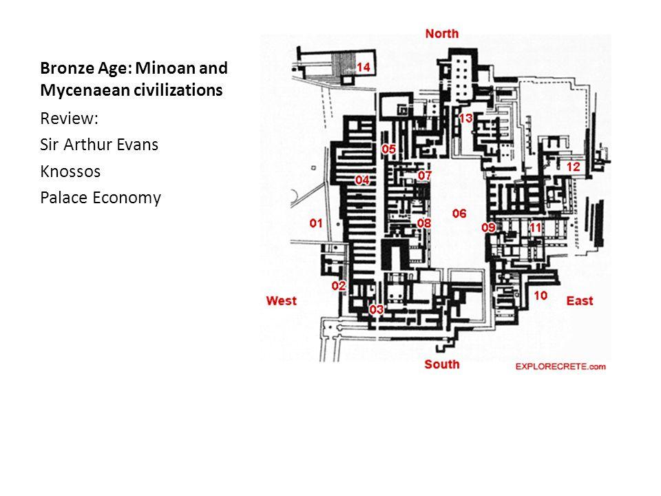 Bronze Age: Minoan and Mycenaean civilizations Review: Sir Arthur Evans Knossos Palace Economy