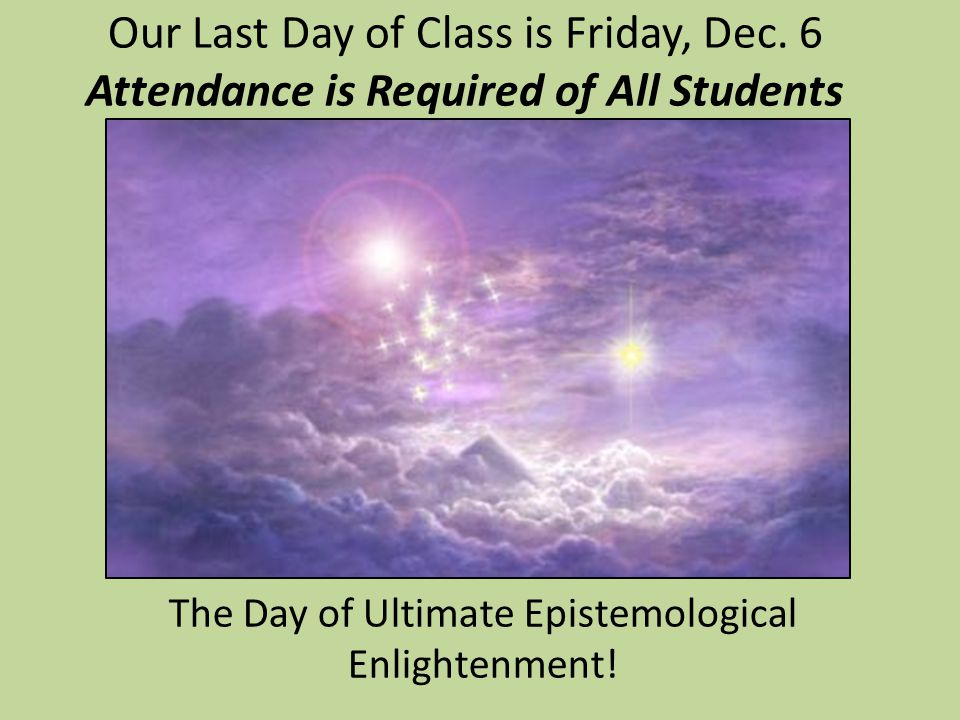 Our Last Day of Class is Friday, Dec.